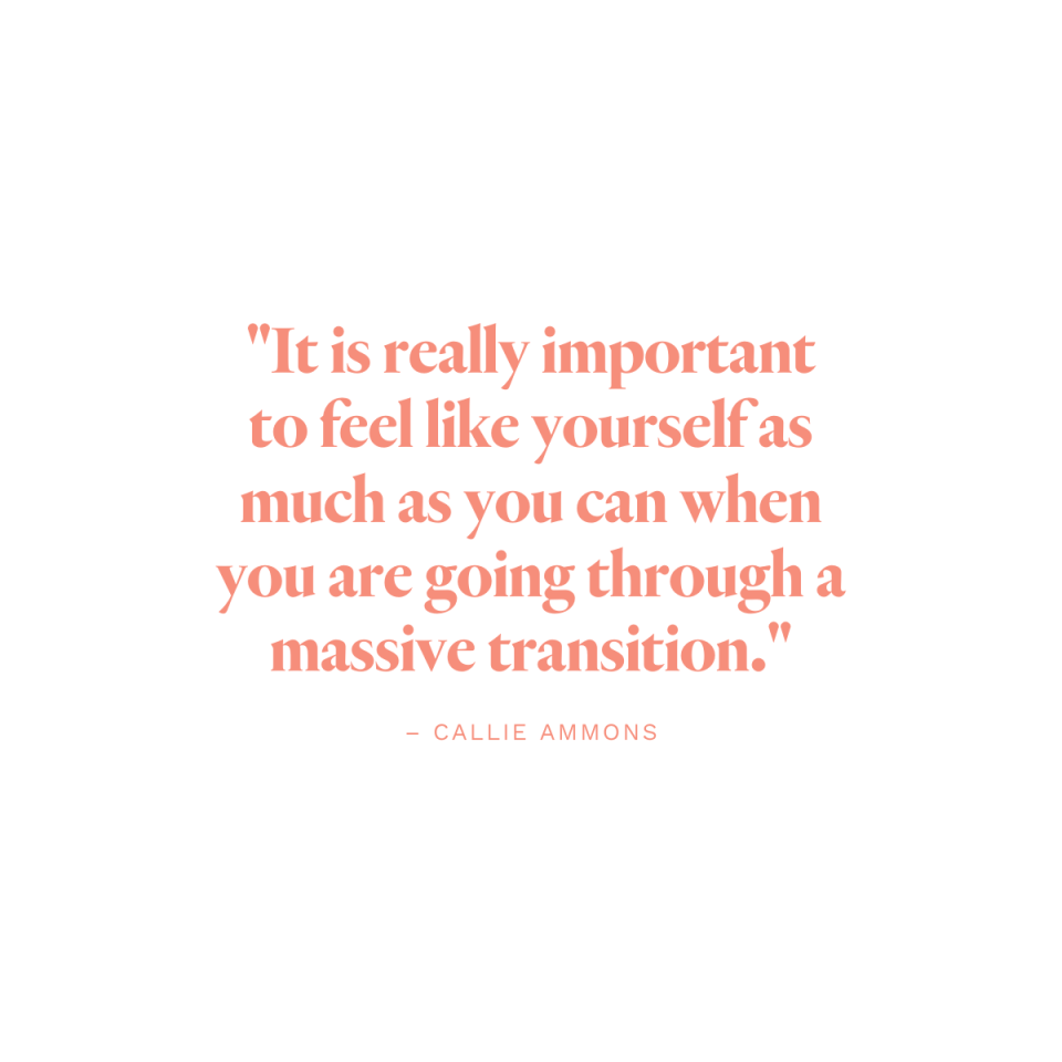 """""""It is really important to feel like yourself as much as you can when you are going through a massive transition."""" - Callie Ammons"""