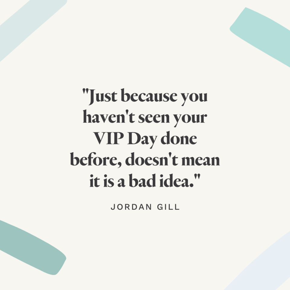 """""""Just because you haven't seen your VIP Day fone before doesn't mean it is a bad idea."""" - Jordan Gill"""