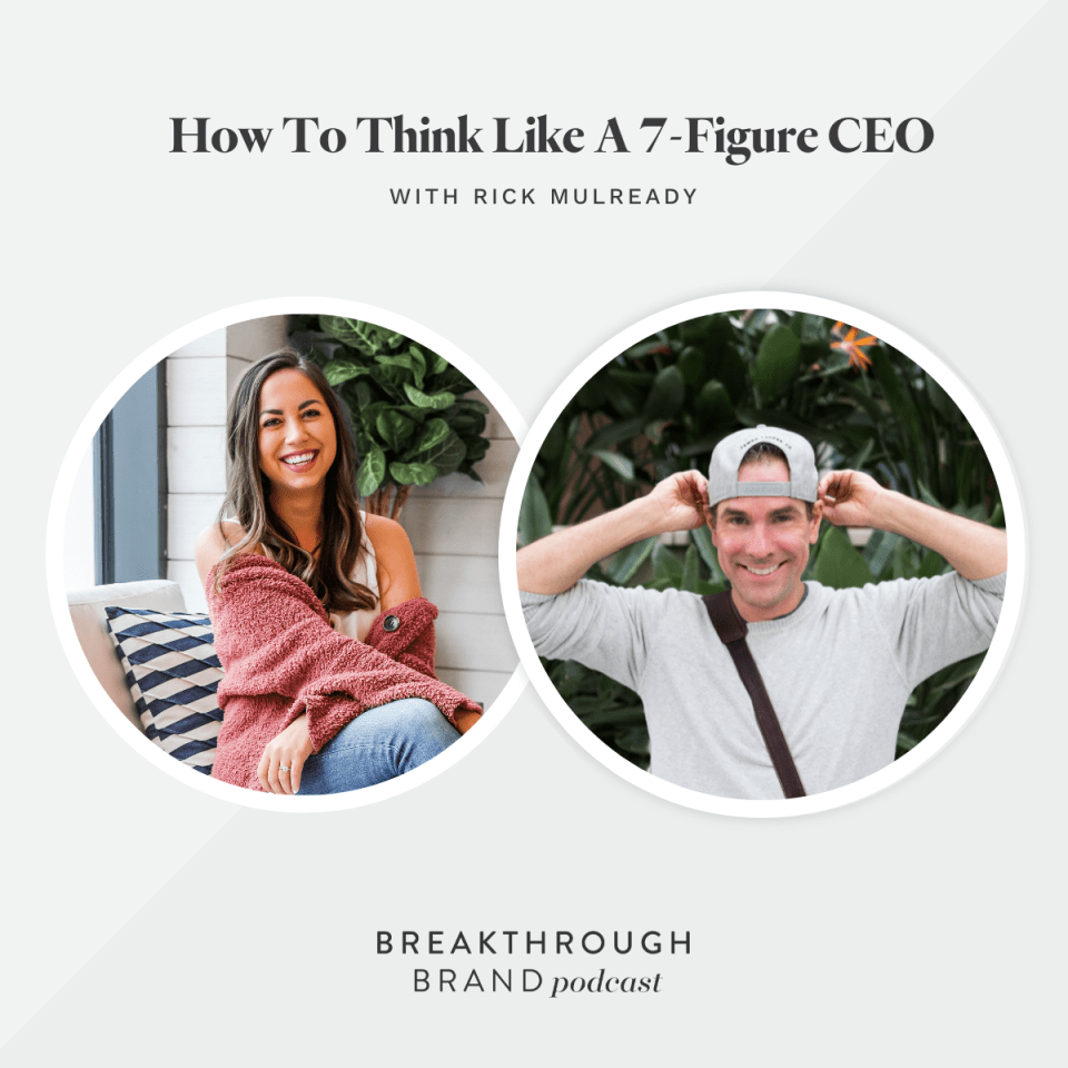 Think like a 7-figure CEO with Rick Mulready on the Breakthrough Brand Podcast.
