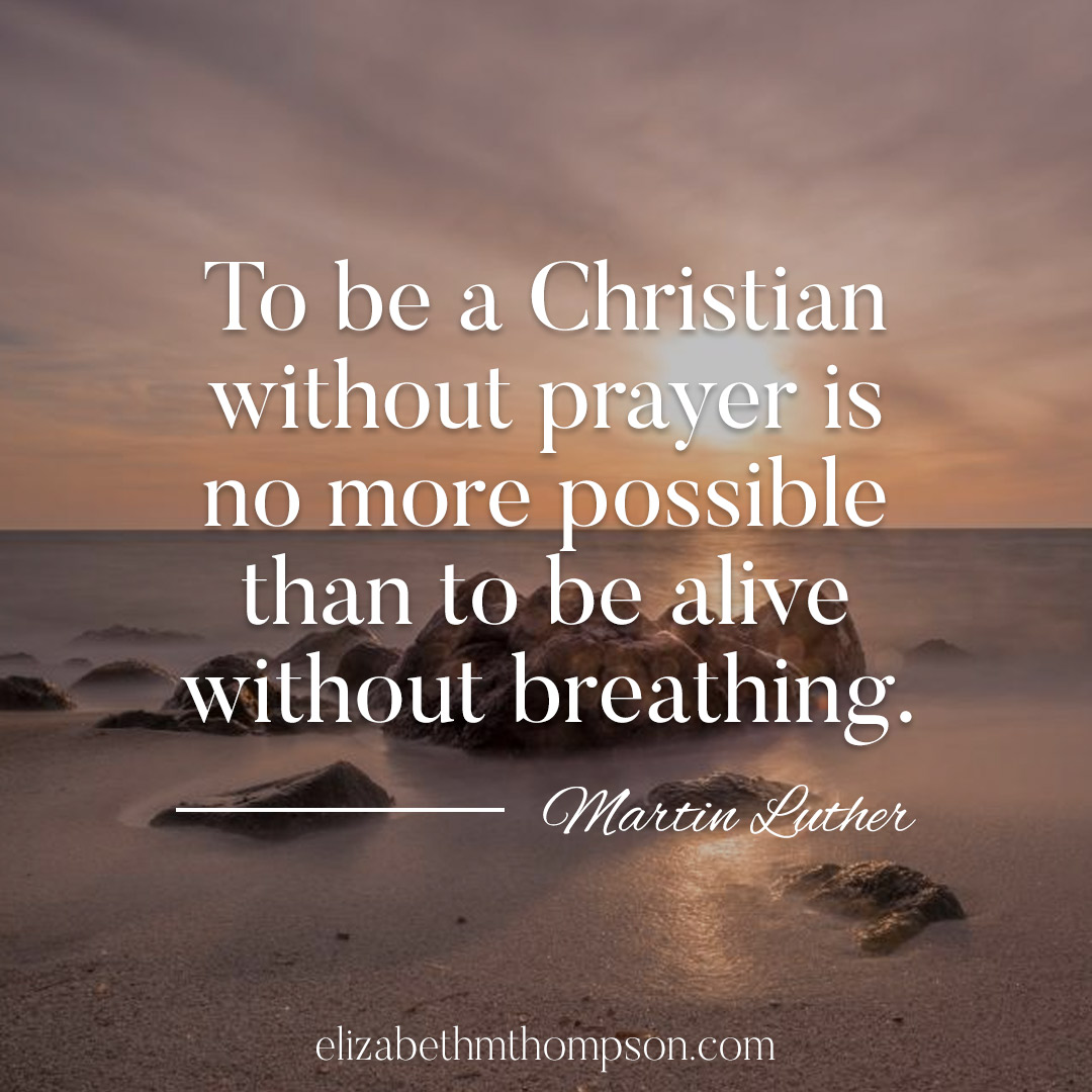 Prayer is the Breath of the Christian Life.