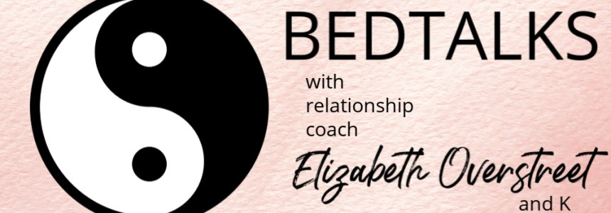 Bedtalks Relationship Podcast Ep. 2 – Don't Be Afraid to Heal