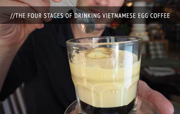 The Four Stages of Drinking Vietnamese Egg Coffee