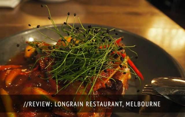 Longrain Restaurant Review Melbourne