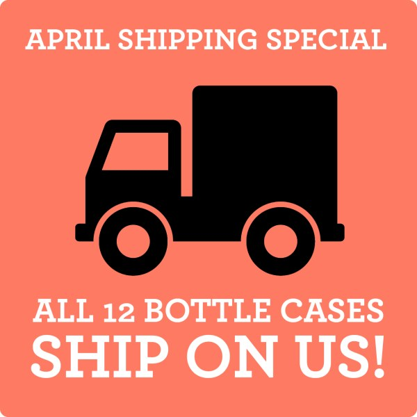 April shipping special: all 12 bottle cases ship on us!