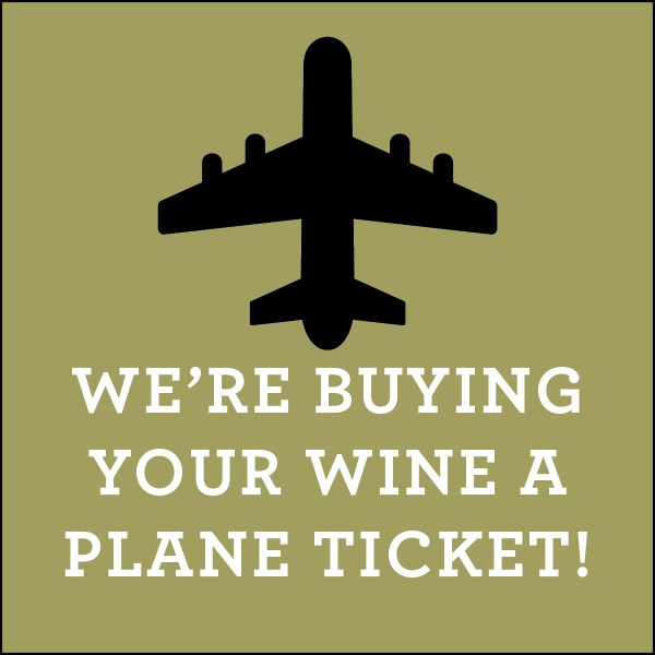 we're buying your wine a plane ticket