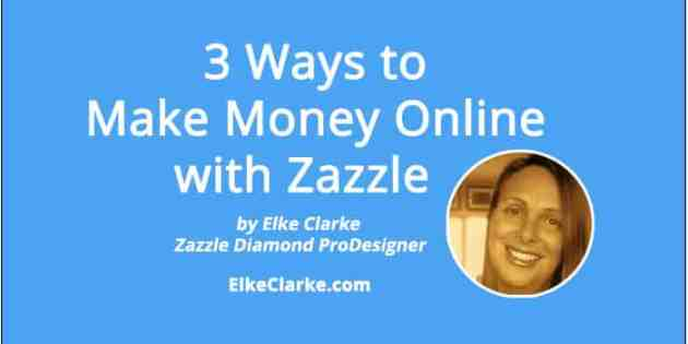 3 Ways to make money online with Zazzle