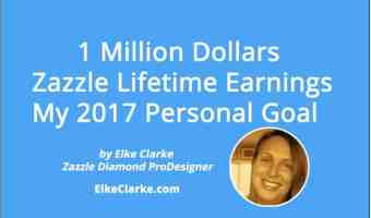 1 Million Dollars Zazzle Lifetime Earnings – My 2017 Personal Goal