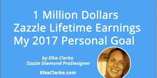1 Million Dollars Zazzle Lifetime Earnings - My 2017 Personal Goal