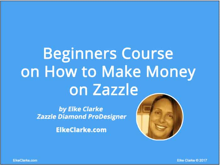 Beginners Course on How to Make Money on Zazzle