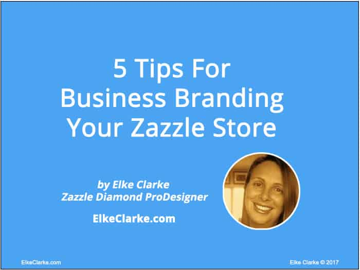 5 Tips For Business Branding Your Zazzle Store