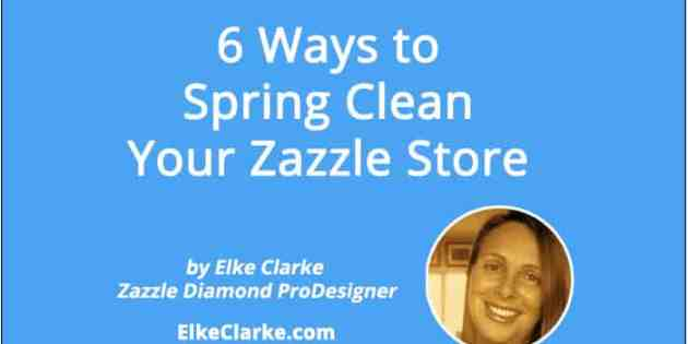 6 Ways to Spring Clean Your Zazzle Store