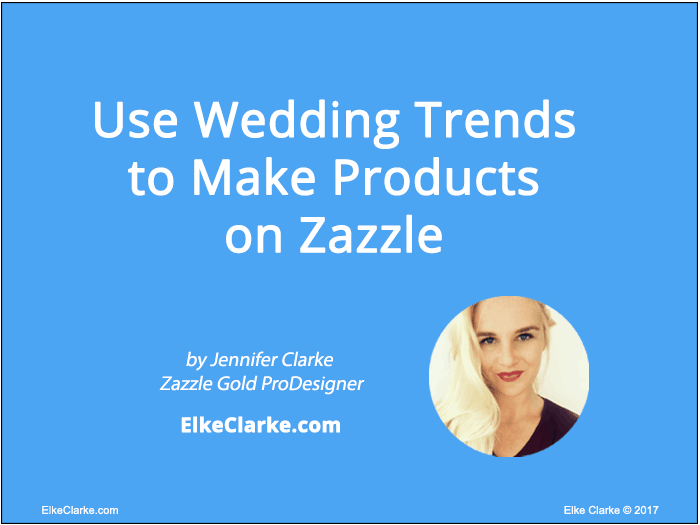 Use Wedding Trends to Make Products on Zazzle by Zazzle Gold ProDesigner, Jennifer Clarke