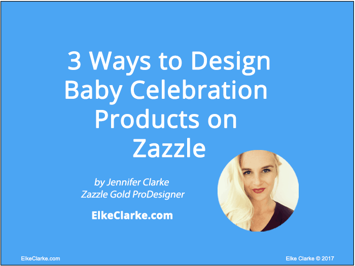3 Ways to Design Baby Celebration Products on Zazzle by Zazzle Gold ProDesigner, Jennifer Clarke