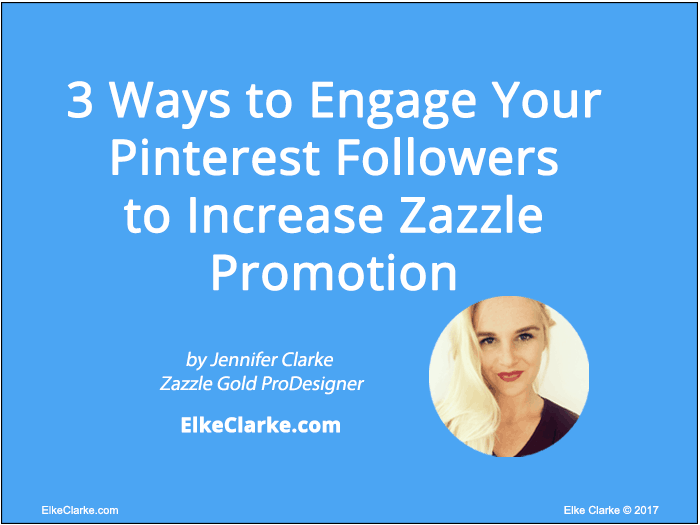 3 Ways to Engage Your Pinterest Followers to Increase Zazzle Promotion by Zazzle Gold ProDesigner, Jennifer Clarke