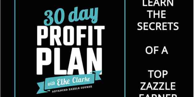 Enroll in the 30 Day Profit Plan with Elke Clarke Advanced Zazzle Course