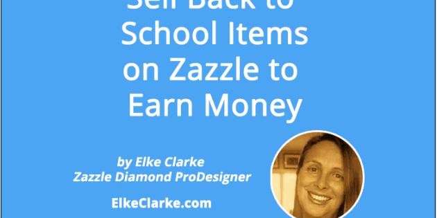Sell Back to School Items on Zazzle to Earn Money Article by Elke Clarke Top Earner on Zazzle
