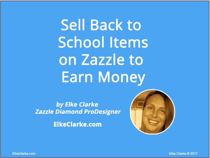 Sell Back to School Items on Zazzle to Earn Money Article by Elke Clarke Top Zazzle Earner