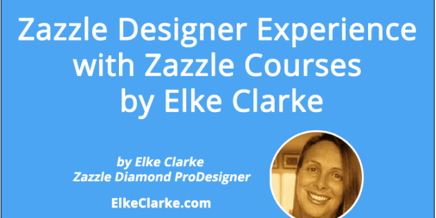 Zazzle Designer Experience with Zazzle Courses by Elke Clarke