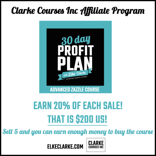 Click the image above to apply to Clarke Courses Inc Affiliate Program for the Advanced Zazzle Course: The 30 Day Profit Plan with Elke Clarke