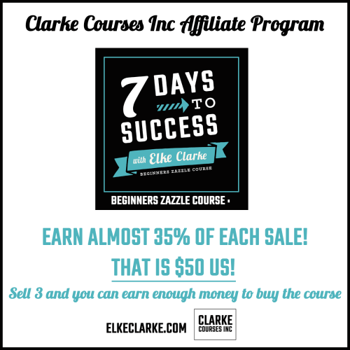 Click the image above to apply to Clarke Courses Inc Affiliate Program for the Beginners Zazzle Course: The 7 Days to Success with Elke Clarke
