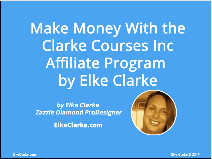 Make Money with the Clarke Courses Inc Affiliate Program, Article by Elke Clarke Zazzle Top Earner and Diamond ProDesigner