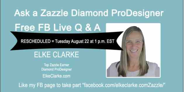 Ask a Elke Clarke Zazzle Diamond ProDesigner Live Q & A on Tuesday August 22 2017