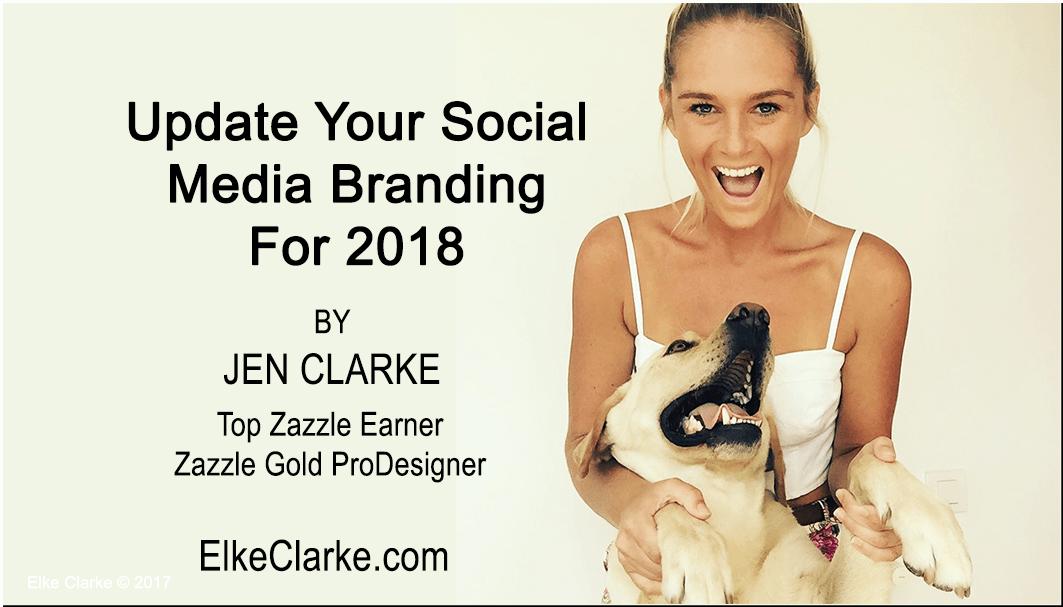 Update Your Social Media Branding for 2018 by Jen Clarke, Top Zazzle Earner, Zazzle Gold ProDesigner