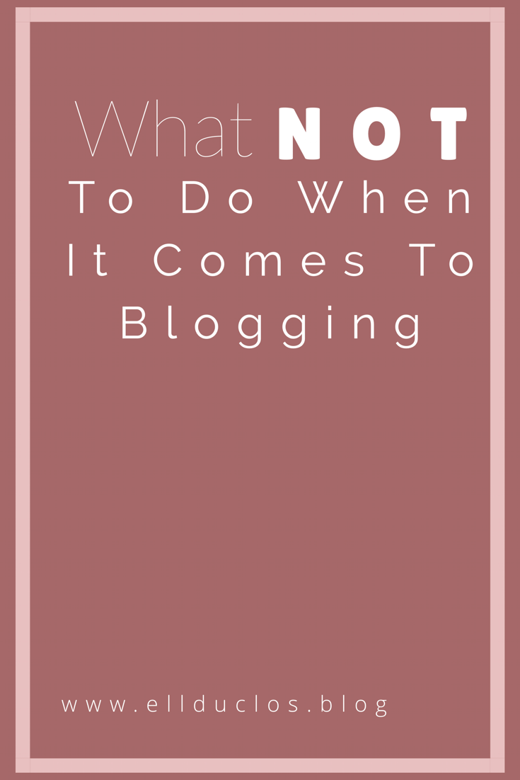 What you shouldn't be doing when it comes to blogging
