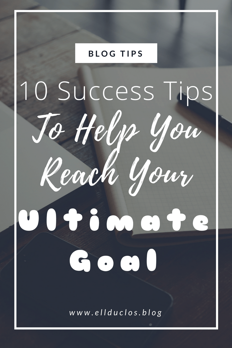 10 Success Tips to Help you Reach your Ultimate Goal