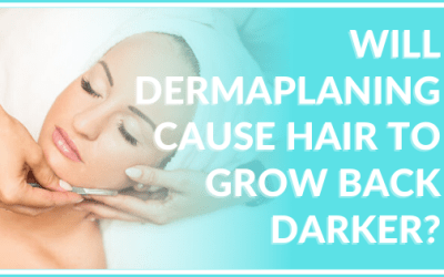 will dermaplaning cause hair to grow back darker atlanta medical spa