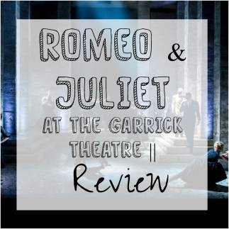 Romeo & Juliet at the Garrick Theatre   Review