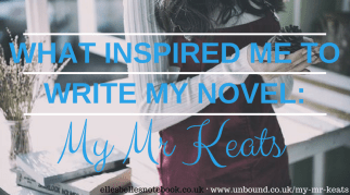 What Inspired Me to Write my Novel: My Mr Keats