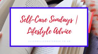 Self-Care Sundays | Lifestyle Advice