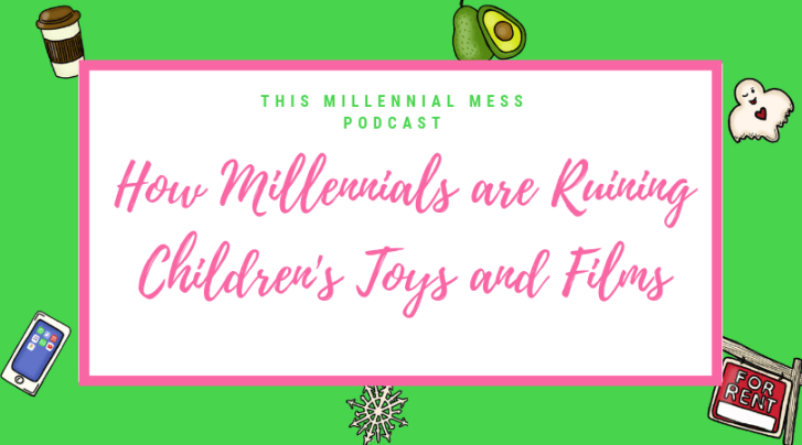 Millennials are ruining children's film and toys