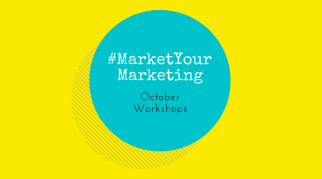 #MarketYourMarketing: October Workshops