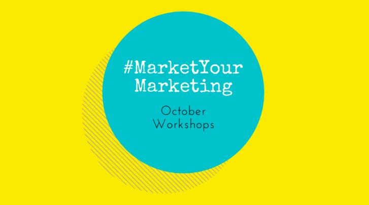 #MarketYourMarketing October Workshops