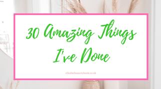 30 Amazing Things I've Done