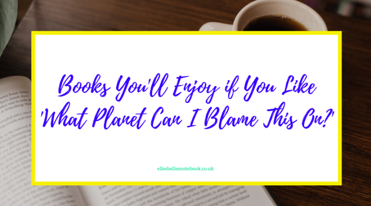 Books You'll Enjoy if You Like What Planet Can I Blame This On