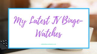 My Latest TV Binge-Watches