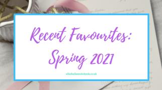 Recent Favourites: Spring 2021