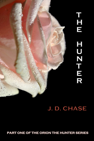 Book Review: The Hunter (Orion The Hunter Part One) by J. D. Chase