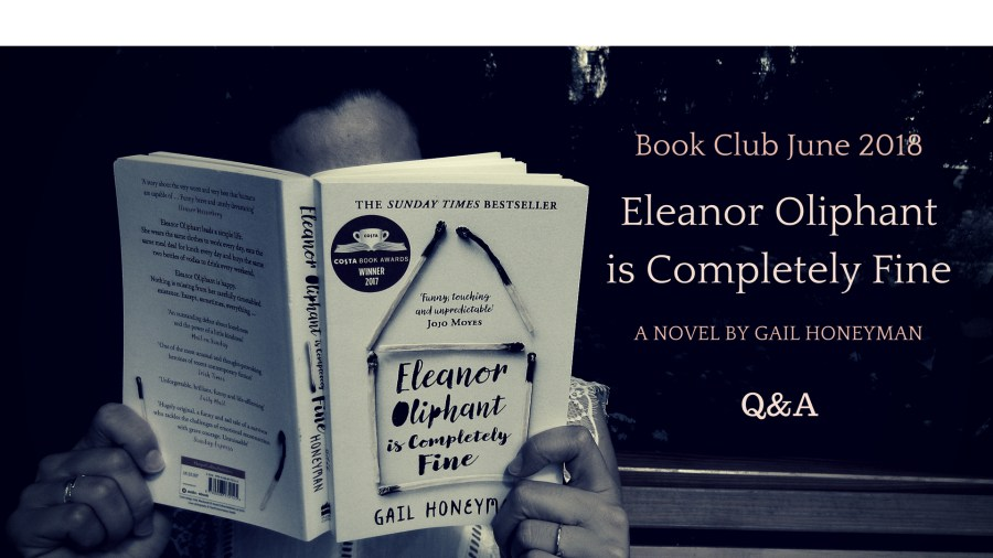 Book Club  Eleanor Oliphant is Completely Fine Q A     Elly s Diary Hello guys  I am so incredibly sorry for my week s delay in writing this  blog post  I am back and recharged  and thrilled at all the novelties I  have in