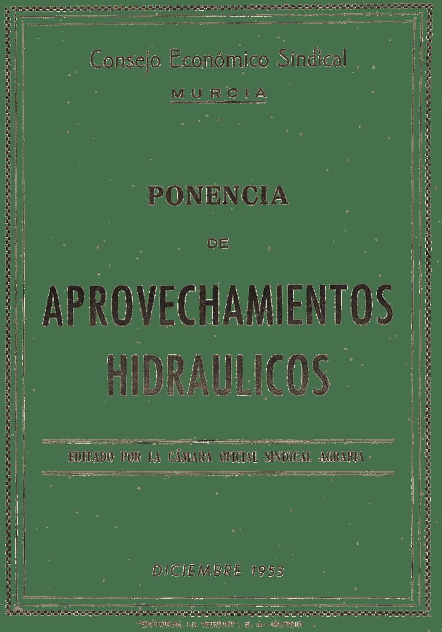 Portada de la Ponencia de aprovechamientos hidráulicos, de diciembre de 1953, editada por la Cámara Oficial Sindical Agraria de Murcia