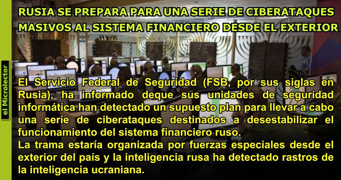 RUSIA SE PREPARA PARA UNA SERIE DE CIBERATAQUES MASIVOS AL SISTEMA FINANCIERO DESDE EL EXTERIOR