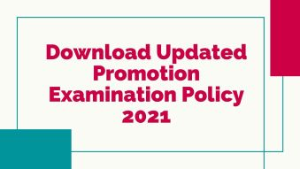 Download Updated Promotion Examination Policy 2021