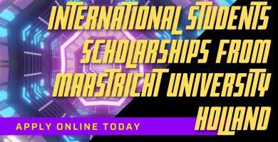 International Students Scholarships from Maastricht University Holland