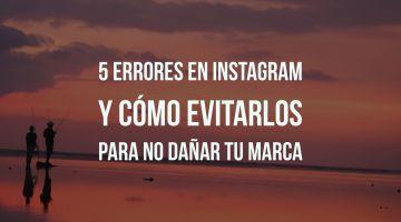 5 Errores en Instagram y cómo evitarlos para no dañar tu marca