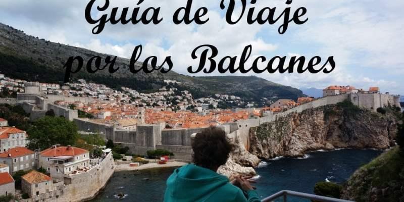 Prepara tu viaje por los Balcanes: Toda la información que necesitas