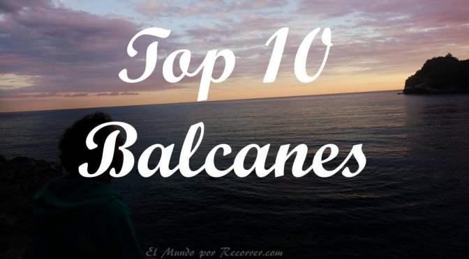 Lo mejor de los Balcanes: Top 10 para visitar