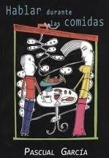 ¡Sírvame un libro por favor! reseña de Hablar durante las comidas, de Pascual García